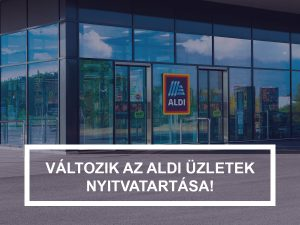 Változik az ALDI üzletek nyitvatartása